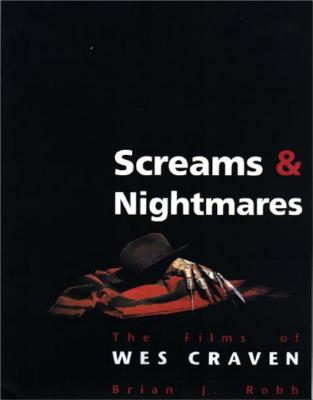 Screams and Nightmares: The Films of Wes Craven - Robb, Brian J