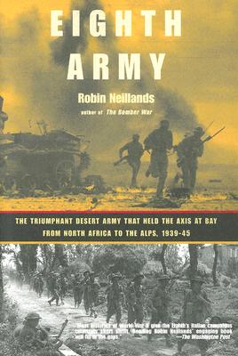 Eighth Army: The Triumphant Desert Army That Held the Axis at Bay from North Africa to the Alps, 1939-45 - Neillands, Robin