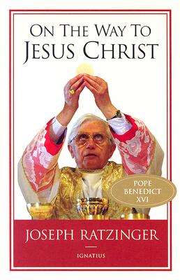 On the Way to Jesus Christ - Ratzinger, Joseph, and Miller, Michael J (Translated by)