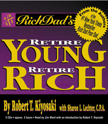 Rich Dad's Retire Young, Retire Rich: How to Get Rich Quickly and Stay Rich Forever! - Kiyosaki, Robert T