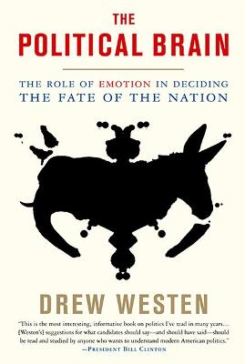 The Political Brain: The Role of Emotion in Deciding the Fate of the Nation - Westen, Drew
