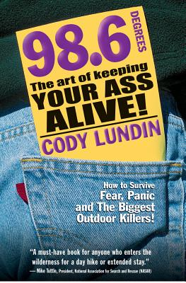 98.6 Degrees: The Art of Keeping Your Ass Alive! - Lundin, Cody, and Marchetti, Christopher (Photographer), and Tuttle, Mike (Foreword by)