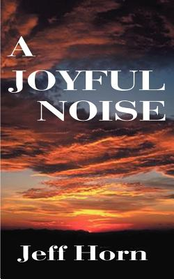 A Joyful Noise - Horn, Jeff