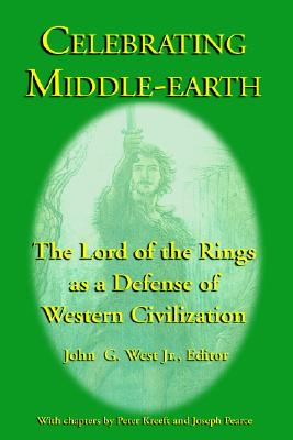 Celebrating Middle-Earth: The Lord of the Rings as a Defense of Western Civilization - Kreeft, Peter, and Pearce, Joseph, and West Jr, John G (Editor)