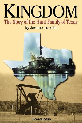 Kingdom Kingdom: The Story of the Hunt Family of Texas the Story of the Hunt Family of Texas - Tuccille, Jerome