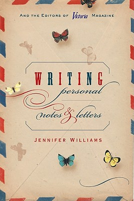 Writing Personal Notes & Letters - Williams, Jennifer, and From the Editors of Victoria Magazine (Editor), and The Editors of Victoria Magazine (Editor)