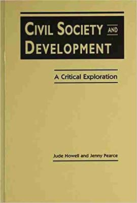Civil Society and Development: A Critical Exploration - Howell, Jude, and Pearce, Jenny
