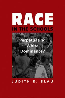 Race in the Schools: Perpetuating White Dominance? - Blau, Judith R.
