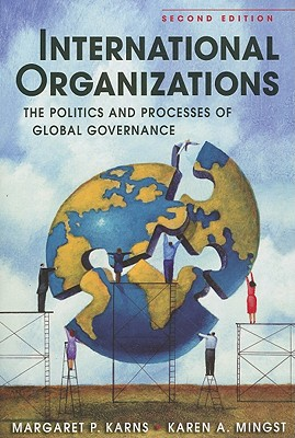 International Organizations: The Politics and Processes of Global Governance - Karns, Margaret P., and Mingst, Karen A.