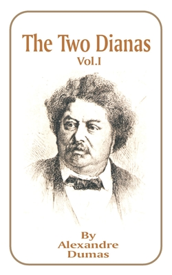 The Two Dianas, Volume 1 - Dumas, Alexandre