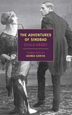 The Adventures of Sindbad - Krudy, Gyula, and Kraudy, Gyula, and Szirtes, George (Translated by)
