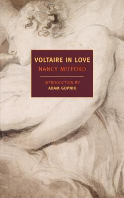 Voltaire in Love - Mitford, Nancy, and Gopnik, Adam (Introduction by)