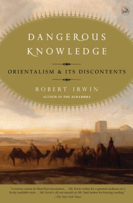 Dangerous Knowledge: Orientalism and Its Discontents - Irwin, Robert