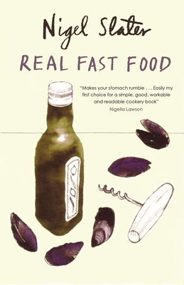 Real Fast Food: 350 Recipes Ready-To-Eat in 30 Minutes - Slater, Nigel, and Lawson, Nigella (Introduction by)