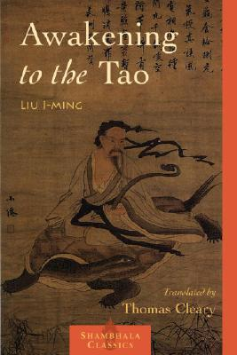 Awakening to the Tao - I-Ming, Lui, and Cleary, Thomas F, PH.D. (Translated by)