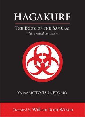 Hagakure: The Book of the Samurai - Tsunetomo, Yamamoto, and Wilson, William Scott (Translated by)