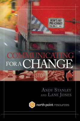 Communicating for a Change - Stanley, Andy, and Jones, Lane