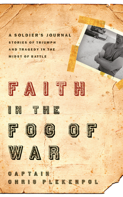 Faith in the Fog of War: Stories of Triumph and Tragedy in the Midst of War - Plekenpol, Chris