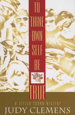 To Thine Own Self Be True: A Stella Crown Mystery - Clemens, Judy