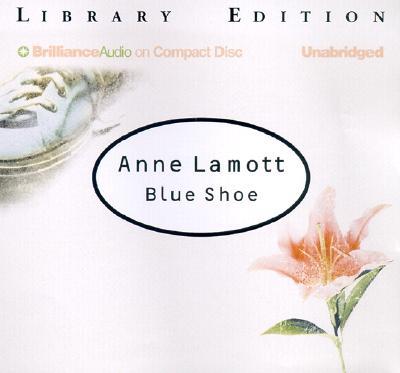 Blue Shoe - Lamott, Anne, and Merlington, Laural (Read by)