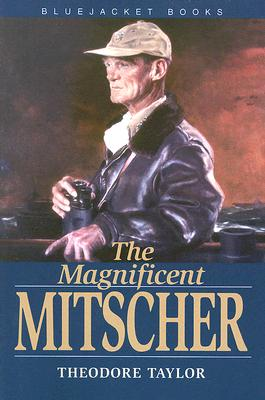 The Magnificent Mitscher - Taylor, Theodore, III, and Radford, Arthur W (Foreword by), and Barlow, Jeffrey G (Introduction by)