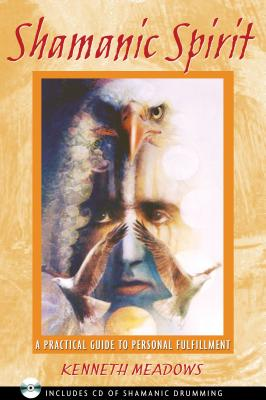 Shamanic Spirit: A Practical Guide to Personal Fulfillment - Meadows, Kenneth