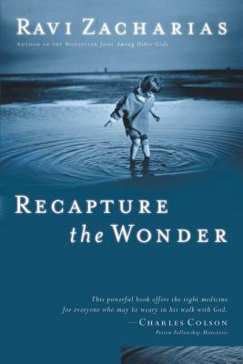 Recapture the Wonder - Zacharias, Ravi, and Thomas Nelson Publishers
