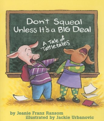Don't Squeal Unless It's a Big Deal: A Tale of Tattletales - Ransom, Jeanie Franz