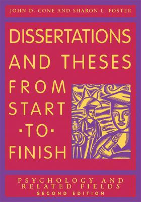 Dissertations and Theses from Start to Finish: Psychology and Related Fields - Cone, John D., and Foster, S.L.