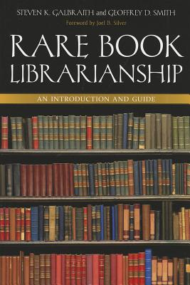 Rare Book Librarianship: An Introduction and Guide - Smith, Geoffrey D, and Galbraith, Steven K, and Silver, Joel B