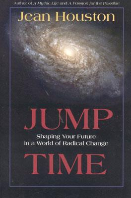 Jump Time: Shaping Your Future in a World of Radical Change - Houston, Jean