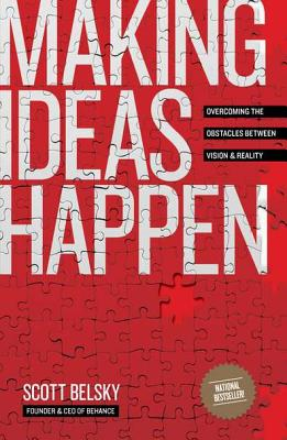 Making Ideas Happen: Overcoming the Obstacles Between Vision and Reality - Belsky, Scott