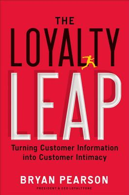 The Loyalty Leap: Turning Customer Information Into Customer Intimacy - Pearson, Bryan