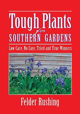 Tough Plants for Southern Gardens - Rushing, Felder, and Quayside