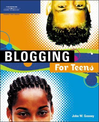 Blogging for Teens - Gosney, John