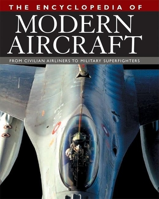 The Encyclopedia of Modern Aircraft: From Civilian Airliners to Military Superfighters - Winchester, Jim (Editor)