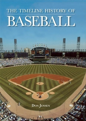 The Timeline History of Baseball - Jensen, Don