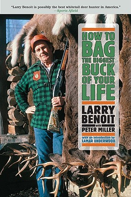 How to Bag the Biggest Buck of Your Life - Benoit, Larry, and Miller, Peter