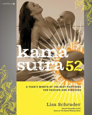 Kama Sutra 52: A Year's Worth of the Best Positions for Passion and Pleasure - Schrader, Lisa