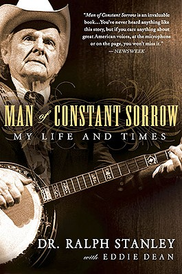 Man of Constant Sorrow: My Life and Times - Stanley, Ralph, and Dean, Eddie