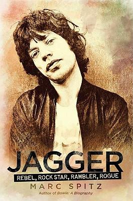 Jagger: Rebel, Rock Star, Rambler, Rogue - Spitz, Marc