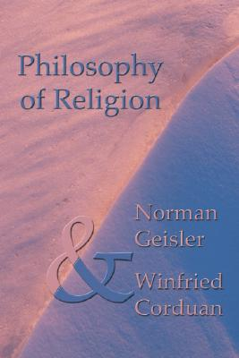 Philosophy of Religion: Second Edition - Geisler, Norman L, Dr., PH.D., and Corduan, Winfried, Dr., Ph.D.