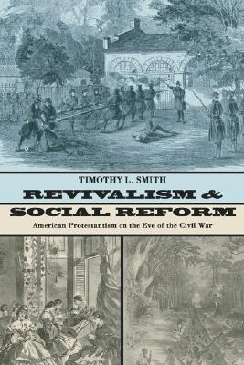 Revivalism and Social Reform: American Protestantism on the Eve of the Civil War - Smith, Timothy L, Professor, MD, MPH
