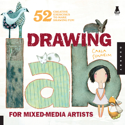 Drawing Lab for Mixed-Media Artists: 52 Creative Exercises to Make Drawing Fun - Sonheim, Carla