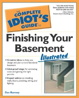 The Complete Idiot's Guide to Finishing Your Basement Illustrated - Ramsey, Dan, and Schrock, Dave (Foreword by)