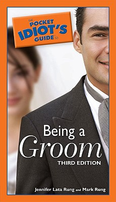 The Pocket Idiot's Guide to Being a Groom - Lata Rung, Jennifer, and Rung, Mark