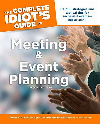 The Complete Idiot's Guide to Meeting and Event Planning - Craven, Robin E, and Golabowski, Lynn Johnson, and Waldoch, D'Etta