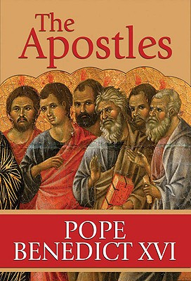 The Apostles: The Origin of the Church and Their Co-Workers - Pope Benedict XVI
