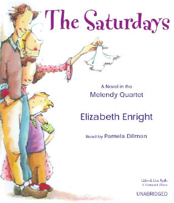 The Saturdays: A Novel in the Melendy Quartet - Enright, Elizabeth, and Dillman, Pamela (Read by)