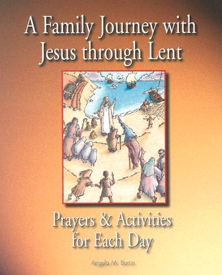 A Family Journey with Jesus Through Lent: Prayers and Activities for Each Day - Burrin, Angela M